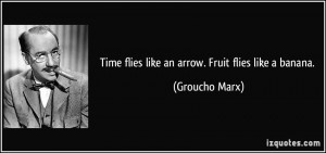 quote-time-flies-like-an-arrow-fruit-flies-like-a-banana-groucho-marx-284709